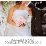 Bouquet Sposa consigli e tendenze 2019